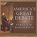 America's Great Debate: Henry Clay, Stephen A. Douglas, and the Compromise that Preserved the Union (       UNABRIDGED) by Fergus M. Bordewich Narrated by Norman Dietz