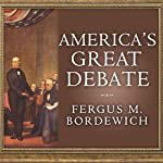 America's Great Debate: Henry Clay, Stephen A. Douglas, and the Compromise that Preserved the Union | Fergus M. Bordewich