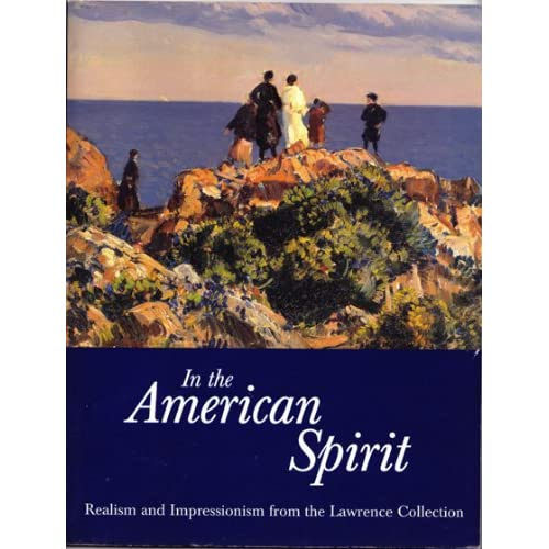 In the American Spirit: Realism and Impressionism from the Lawrence Collection, Hardin, Jennifer; Leeds, Valerie Ann