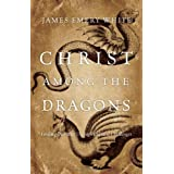 Christ Among the Dragons: Finding Our Way Through Cultural Challenges ~ James Emery White