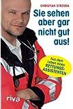 Sie sehen aber gar nicht gut aus: Aus Dem Leben Eines Rettungsassistenten