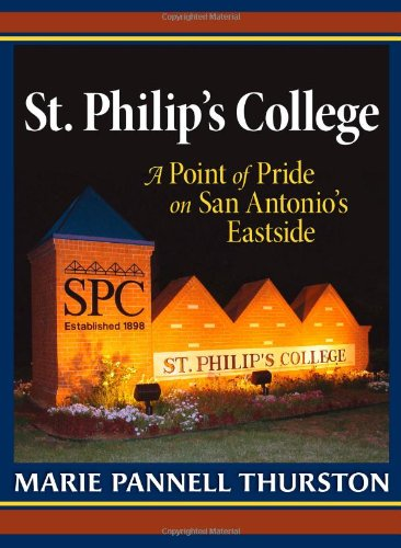 St. Philip's College: A Point of Pride on San Antonio's Eastside (Peoples and Cultures of Texas, Sponsored by Texas A&am