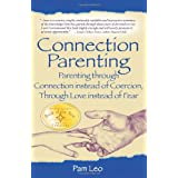 Connection Parenting: Parenting Through Connection Instead of Coercion, Through Love Instead of Fearby Pam Leo