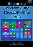 Beginning Windows 8 and Microsoft Office 2013