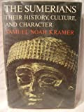 The Sumerians: Their History, Culture, and Character (Phoenix Books) (0226452387) by Kramer, Samuel Noah