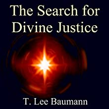 The Search for Divine Justice (       UNABRIDGED) by T. Lee Baumann Narrated by T. Lee Baumann
