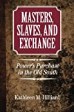 Masters, Slaves, and Exchange: Power's Purchase in the Old South (Cambridge Studies on the American South)