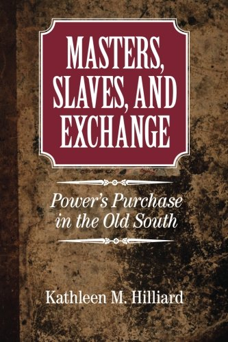 Masters, Slaves, and Exchange: Power's Purchase in the Old South
