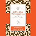 Coffee Shop Conversations: Making the Most of Spiritual Small Talk Audiobook by Jonalyn Fincher, Dale Fincher Narrated by Dale Fincher, Jonalyn Fincher