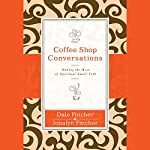 Coffee Shop Conversations: Making the Most of Spiritual Small Talk | Jonalyn Fincher,Dale Fincher