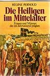 Die Heiligen im Mittelalter. Frauen u...