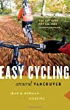 Norman Cousins Easy Cycling Around Vancouver: Fun Day Trips for All Ages