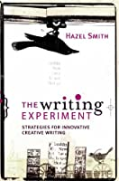 The Writing Experiment: Strategies for Innovative Creative Writing Front Cover