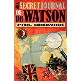 The Secret Journal of Dr Watsonby Phil Growick