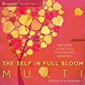 The Self in Full Bloom: Teachings and Practices for Embodied Awakening Speech by  Mukti Narrated by  Mukti