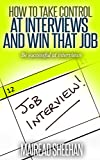 img - for How to take control at interviews and win that job: Be successful at interviews (Interview and Presentation Skills series Book 1) book / textbook / text book