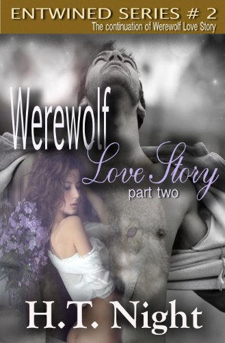 Werewolf Love Story: Part Two (Entwined Series #2) by H.T. Night
