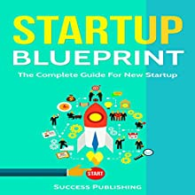 Startup Blueprint: The Complete Guide for New Startup Audiobook by  Success Publishing Narrated by Anthony Appolito