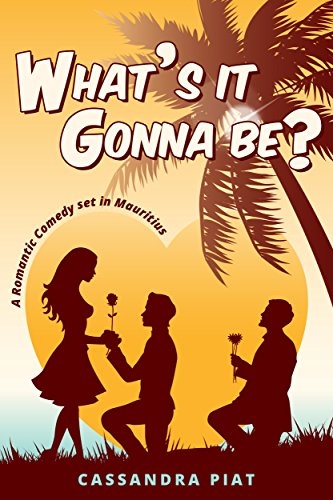 What's it gonna be? : A romantic comedy set in Mauritius by Cassandra Piat