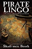 Pirate Lingo: A Dictionary of Piratical Figures of Speech