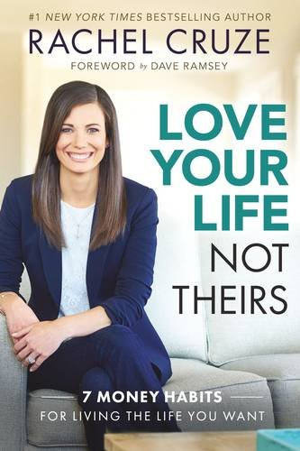 Love Your Life, Not Theirs: 7 Money Habits for Living the Life You Want, by Rachel Cruze