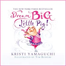 Dream Big, Little Pig! Audiobook by Kristi Yamaguchi Narrated by Susie Berneis