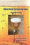 Como hacer cerveza en casa: sin enredos ni estrés (Spanish Edition)