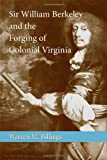 Sir William Berkeley and the Forging of Colonial Virginia (Southern Biography)