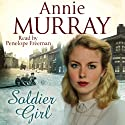 Soldier Girl (       UNABRIDGED) by Annie Murray Narrated by Penelope Freeman
