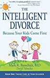 Mark R Banschick The Intelligent Divorce: Taking Care of Your Children