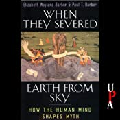 When They Severed Earth from Sky: How the Human Mind Shapes Myth | [Elizabeth Wayland Barber, Paul T. Barber]