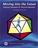 img - for Moving Into The Future: National Standards for Physical Education by National Association for Sport and Physical Education, Sport (2004) Paperback book / textbook / text book