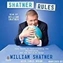 Shatner Rules: Your Key to Understanding the Shatnerverse and the World at Large Hörbuch von William Shatner, Chris Regan Gesprochen von: William Shatner