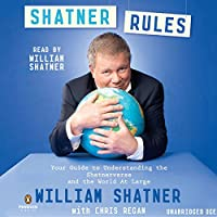 Shatner Rules: Your Key to Understanding the Shatnerverse and the World at Large (       UNABRIDGED) by William Shatner, Chris Regan Narrated by William Shatner