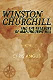 Chris Angus Winston Churchill and the Treasure of Mapungubwe Hill: A Novel