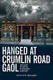 Steven Moore Hanged at Crumlin Road Gaol: The Story of Capital Punishment in Belfast