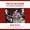 Fire on the Prairie: Harold Washington, Chicago Politics, and the Roots of the Obama Presidency Audiobook by Gary Rivlin Narrated by George Orlando
