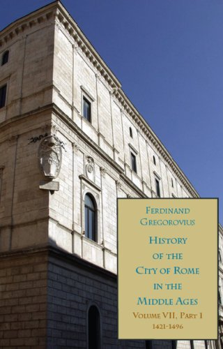 Ferdinand Gregorovius - History of the City of Rome in the Middle Ages, Vol. 7, Part I, 1421-1496