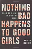 img - for Nothing Bad Happens to Good Girls: Fear of Crime in Women's Lives book / textbook / text book
