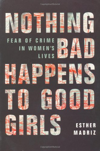 Nothing Bad Happens to Good Girls: Fear of Crime in...