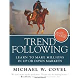 Trend Following (Updated Edition): Learn to Make Millions in Up or Down Marketsby Michael W. Covel