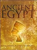 Ancient Egypt: Kingdom of the Pharaohs