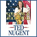 God, Guns, & Rock 'n' Roll (       UNABRIDGED) by Ted Nugent Narrated by Scotty Drake