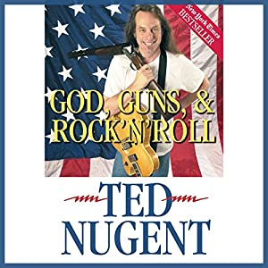 God, Guns, & Rock 'n' Roll | [Ted Nugent]