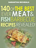 Barbecue Cookbook : 140 Of The Best Ever Barbecue Meat & BBQ Fish Recipes Book...Revealed!