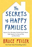 The Secrets of Happy Families: Improve Your Mornings, Rethink Family Dinner, Fight Smarter, Go Out and Play, and Much More (0061778737) by Feiler, Bruce