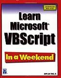 Learn Microsoft VBScript In a Weekend (In a Weekend (Premier Press))