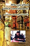 Who Can Afford Critical Consciousness?: Practicing A Pedagogy Of Humility (Research and Teaching in Rhetoric and Composition)