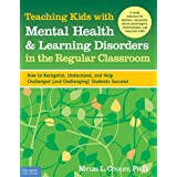 Teaching Kids With Mental Health & Learning Disorders in the Regular Classroomby Myles Cooley