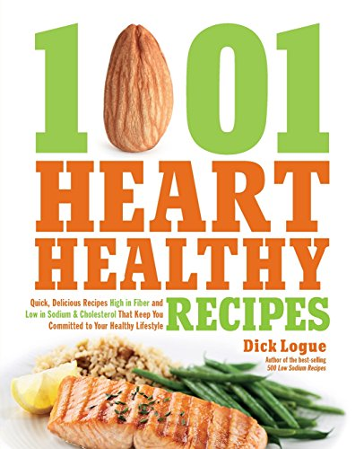 1,001 Heart Healthy Recipes: Quick, Delicious Recipes High in Fiber and Low in Sodium and Cholesterol That Keep You Comm